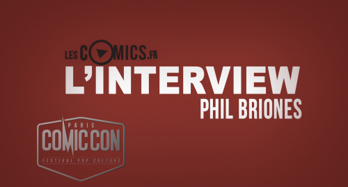 Interview Phil Briones Comic Con Paris