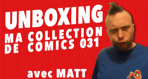 Unboxing : ma collection de comics 031