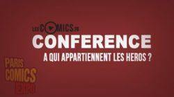 À Qui Appartiennent Les Héros ? (Conférence à Paris Comics Expo 2016)