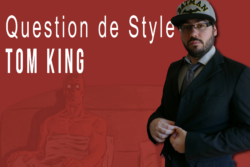 Tom King dans Question De Style Episode 2 par Comics Grincheux