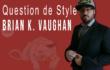 Brian K. Vaughan dans Question de Style
