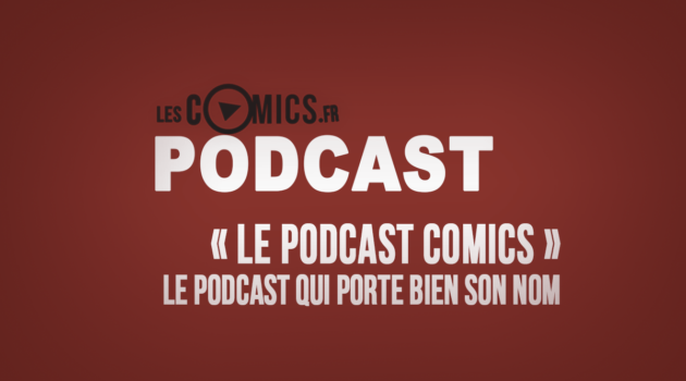 podcast Le Podcast Comics
